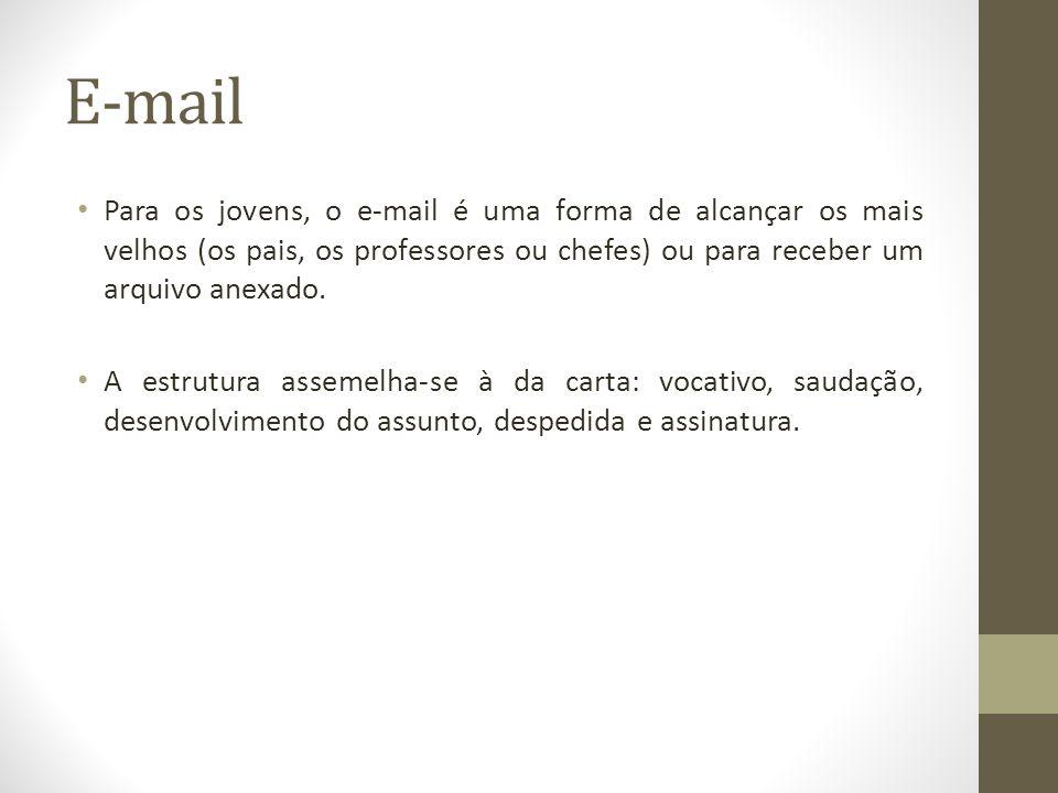 E-mail Para os jovens, o e-mail é uma forma de alcançar os mais velhos (os pais, os professores ou chefes) ou para receber um arquivo anexado. A estru