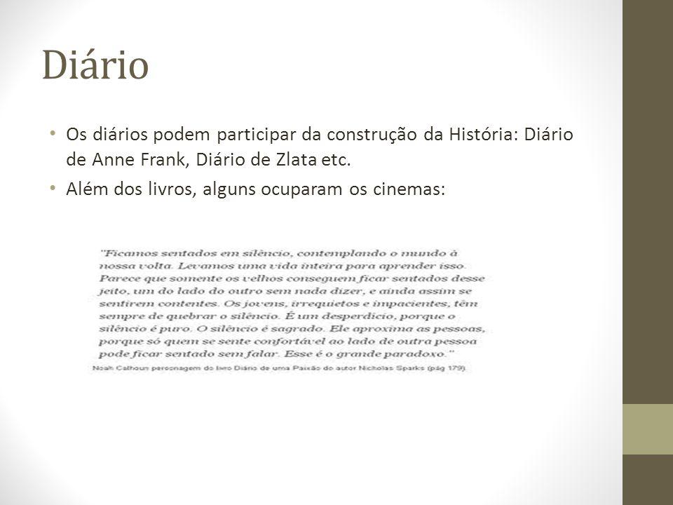 Diário Os diários podem participar da construção da História: Diário de Anne Frank, Diário de Zlata etc. Além dos livros, alguns ocuparam os cinemas: