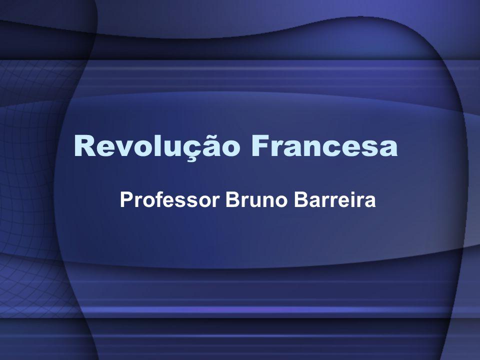 Revolução Francesa Professor Bruno Barreira