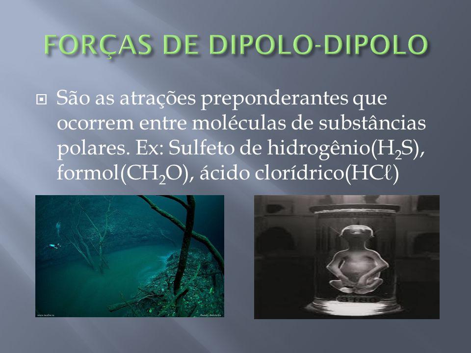 São as atrações preponderantes que ocorrem entre moléculas de substâncias polares.