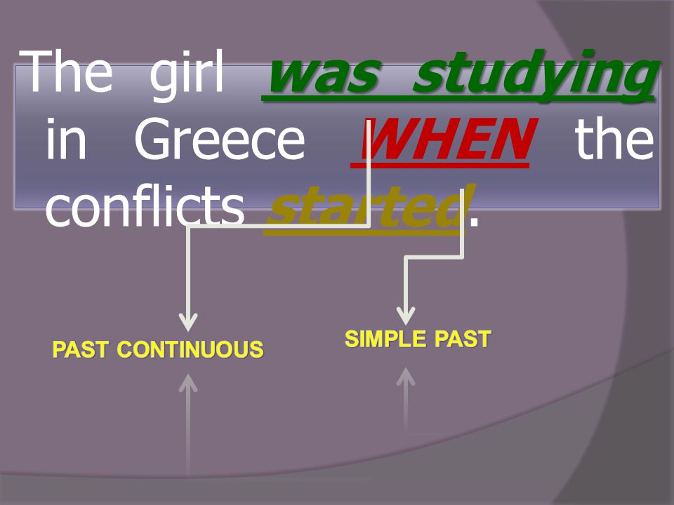 was studying The girl was studying in Greece WHEN the conflicts started.