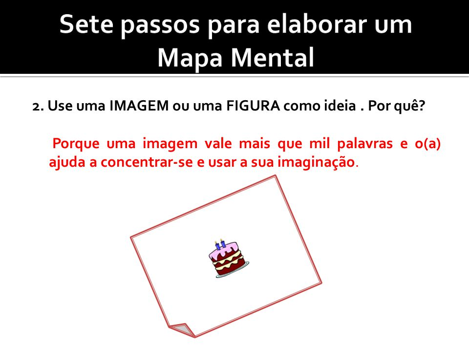 2. Use uma IMAGEM ou uma FIGURA como ideia. Por quê? Porque uma imagem vale mais que mil palavras e o(a) ajuda a concentrar-se e usar a sua imaginação