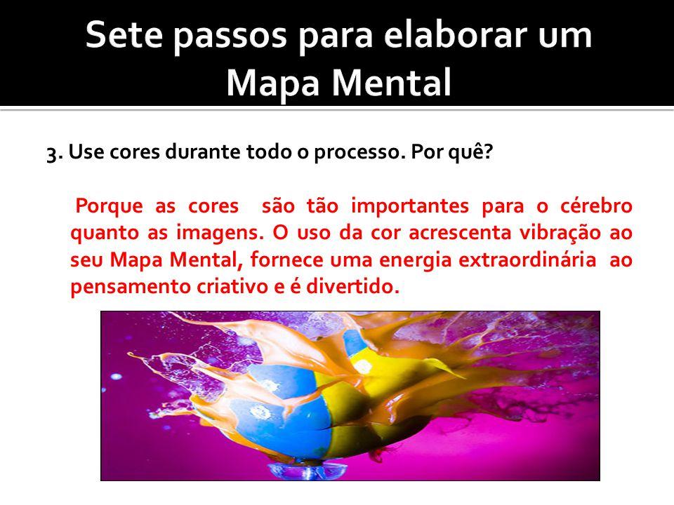 3. Use cores durante todo o processo. Por quê? Porque as cores são tão importantes para o cérebro quanto as imagens. O uso da cor acrescenta vibração