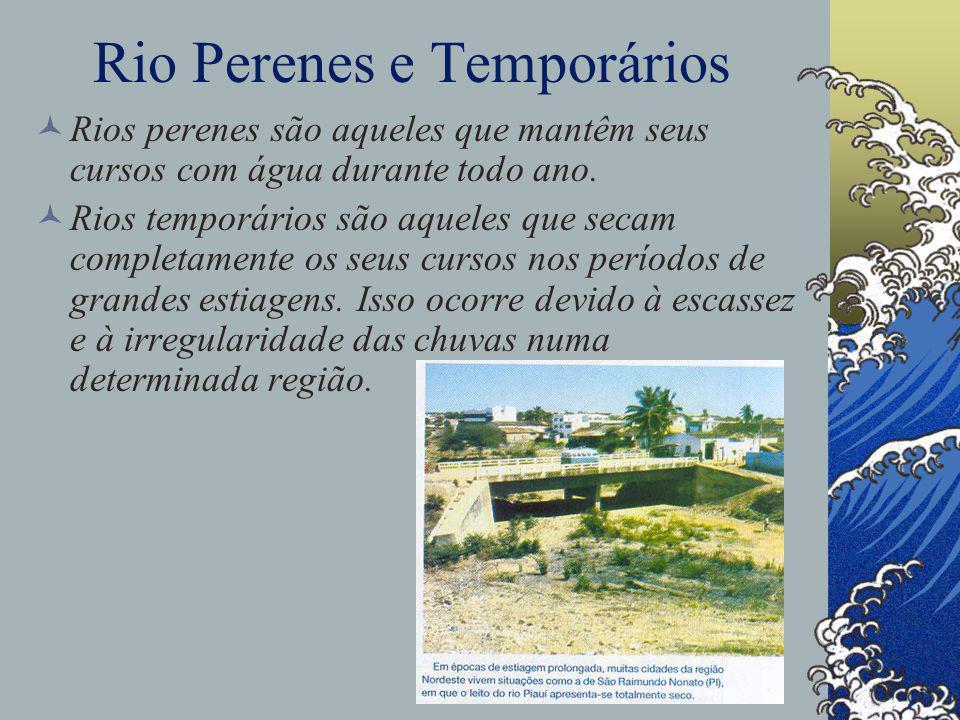 Rio Perenes e Temporários Rios perenes são aqueles que mantêm seus cursos com água durante todo ano.