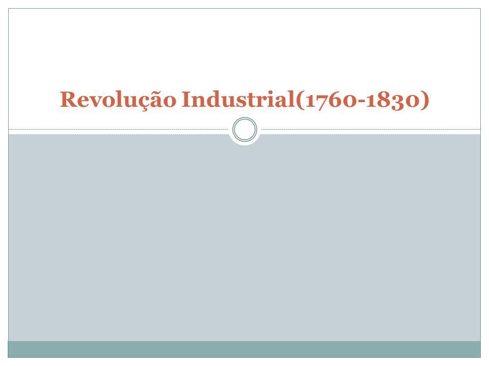 Revolução Industrial(1760-1830)