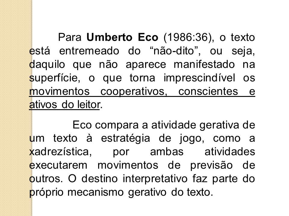 Para Umberto Eco (1986:36), o texto está entremeado do não-dito, ou seja, daquilo que não aparece manifestado na superfície, o que torna imprescindíve