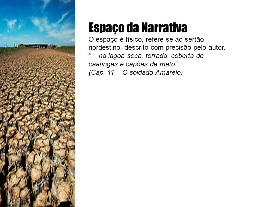 Espaço da Narrativa O espaço é físico, refere-se ao sertão nordestino, descrito com precisão pelo autor.
