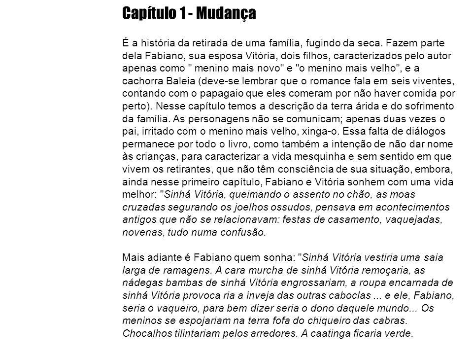 Capítulo 1 - Mudança É a história da retirada de uma família, fugindo da seca. Fazem parte dela Fabiano, sua esposa Vitória, dois filhos, caracterizad