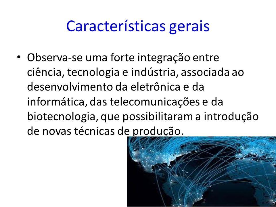 Características específicas Novas tecnologias da informação possibilitam a formação de redes digitais, a programação por computador da produção e dos serviços.