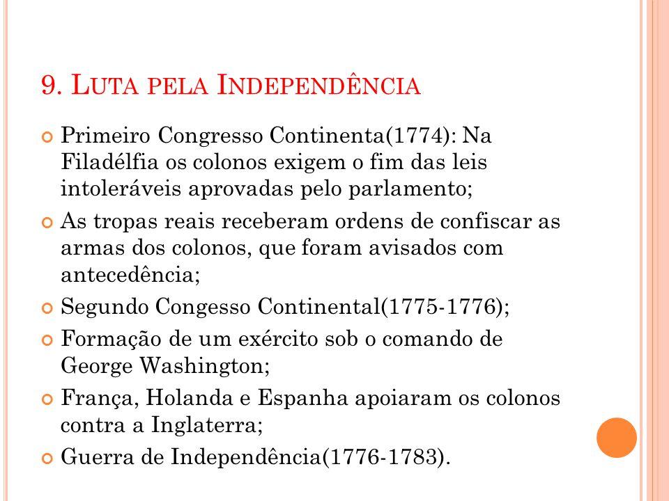9. L UTA PELA I NDEPENDÊNCIA Primeiro Congresso Continenta(1774): Na Filadélfia os colonos exigem o fim das leis intoleráveis aprovadas pelo parlament