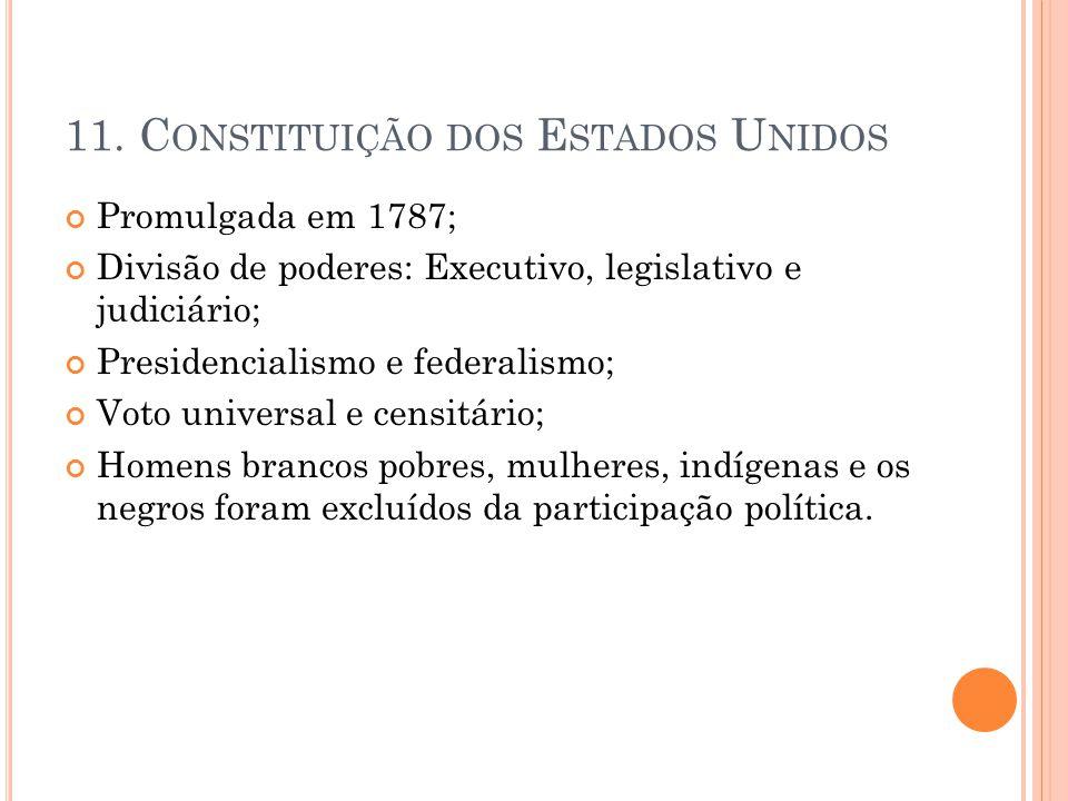 11. C ONSTITUIÇÃO DOS E STADOS U NIDOS Promulgada em 1787; Divisão de poderes: Executivo, legislativo e judiciário; Presidencialismo e federalismo; Vo