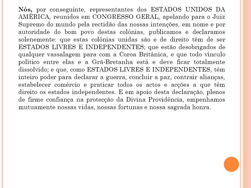 Nós, por conseguinte, representantes dos ESTADOS UNIDOS DA AMÉRICA, reunidos em CONGRESSO GERAL, apelando para o Juiz Supremo do mundo pela rectidão d