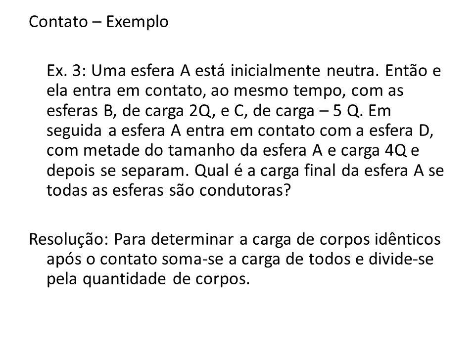 Contato – Exemplo Ex. 3: Uma esfera A está inicialmente neutra. Então e ela entra em contato, ao mesmo tempo, com as esferas B, de carga 2Q, e C, de c