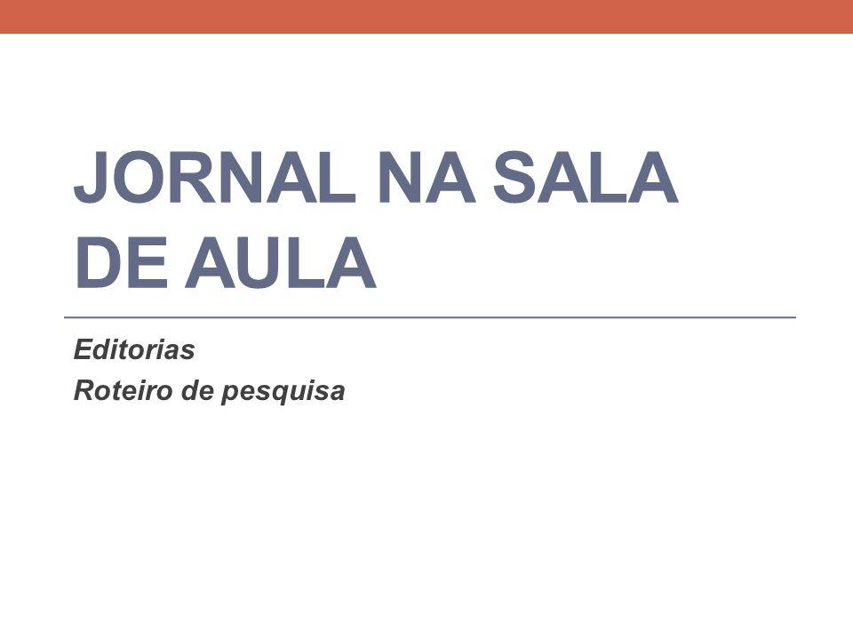 JORNAL NA SALA DE AULA Editorias Roteiro de pesquisa