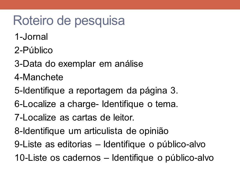 1-Jornal 2-Público 3-Data do exemplar em análise 4-Manchete 5-Identifique a reportagem da página 3. 6-Localize a charge- Identifique o tema. 7-Localiz