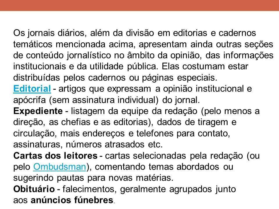 Os jornais diários, além da divisão em editorias e cadernos temáticos mencionada acima, apresentam ainda outras seções de conteúdo jornalístico no âmb