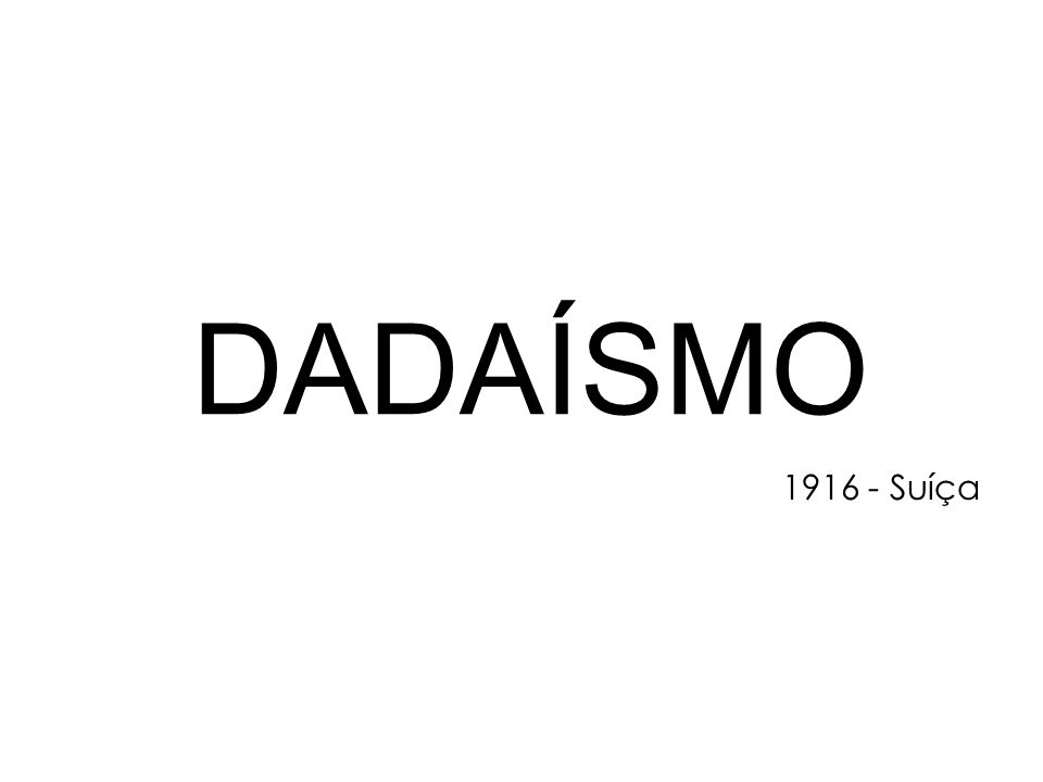 DADAÍSMO 1916 - Suíça