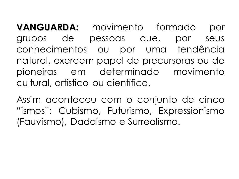 VANGUARDA: VANGUARDA: movimento formado por grupos de pessoas que, por seus conhecimentos ou por uma tendência natural, exercem papel de precursoras ou de pioneiras em determinado movimento cultural, artístico ou científico.