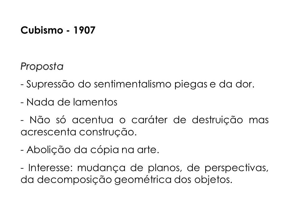 Cubismo - 1907Proposta - Supressão do sentimentalismo piegas e da dor.