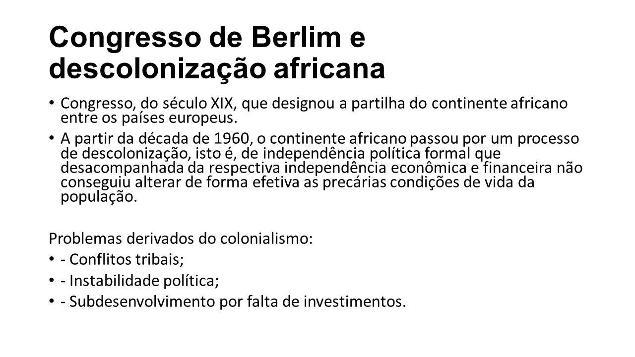 Congresso de Berlim e descolonização africana Congresso, do século XIX, que designou a partilha do continente africano entre os países europeus. A par