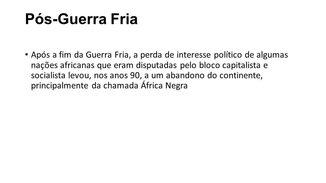 Pós-Guerra Fria Após a fim da Guerra Fria, a perda de interesse político de algumas nações africanas que eram disputadas pelo bloco capitalista e soci