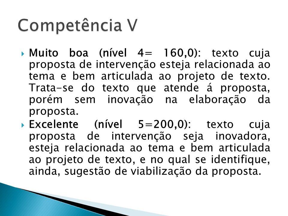 Muito boa (nível 4= 160,0): texto cuja proposta de intervenção esteja relacionada ao tema e bem articulada ao projeto de texto.