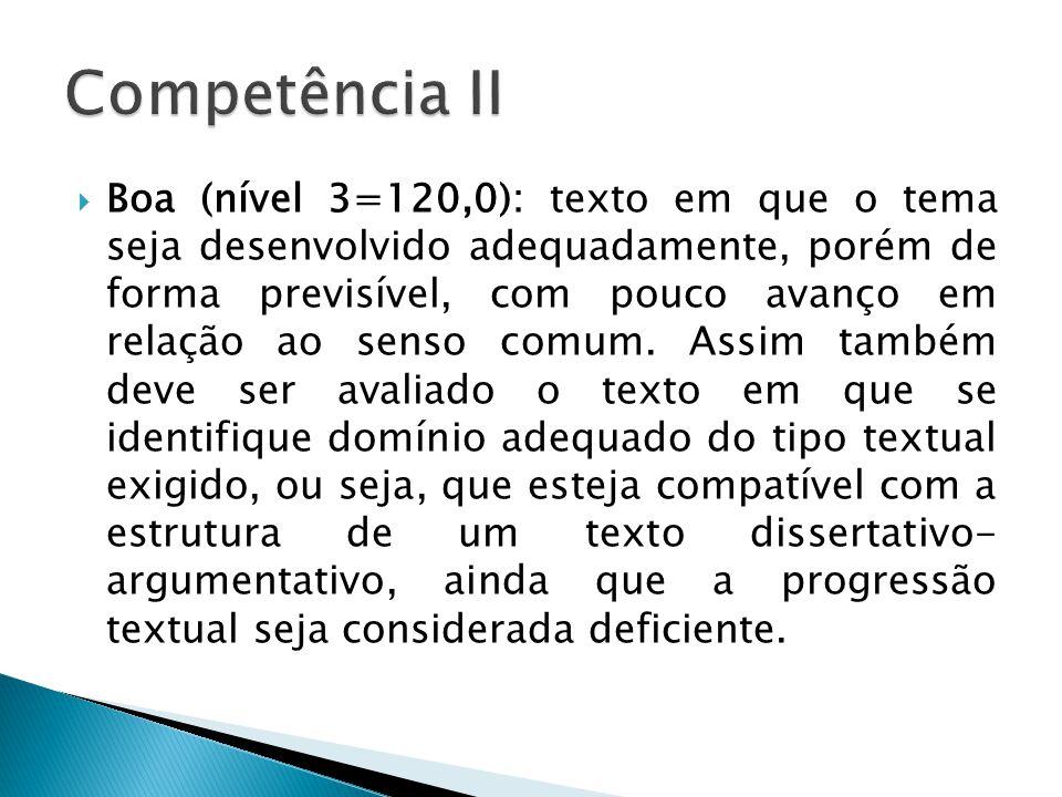 Boa (nível 3=120,0): texto em que o tema seja desenvolvido adequadamente, porém de forma previsível, com pouco avanço em relação ao senso comum.