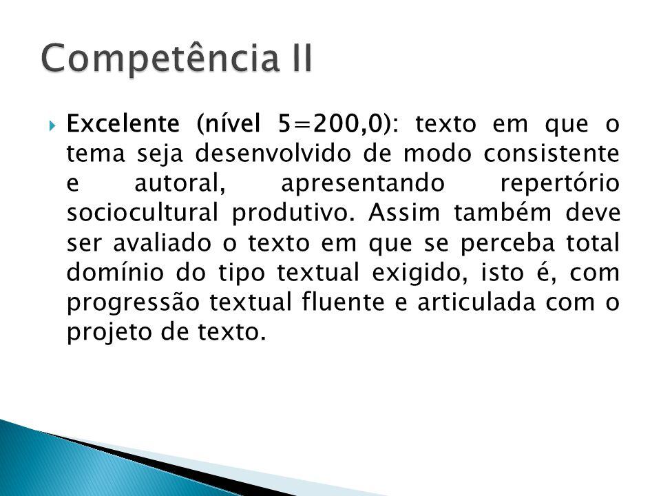 Excelente (nível 5=200,0): texto em que o tema seja desenvolvido de modo consistente e autoral, apresentando repertório sociocultural produtivo.
