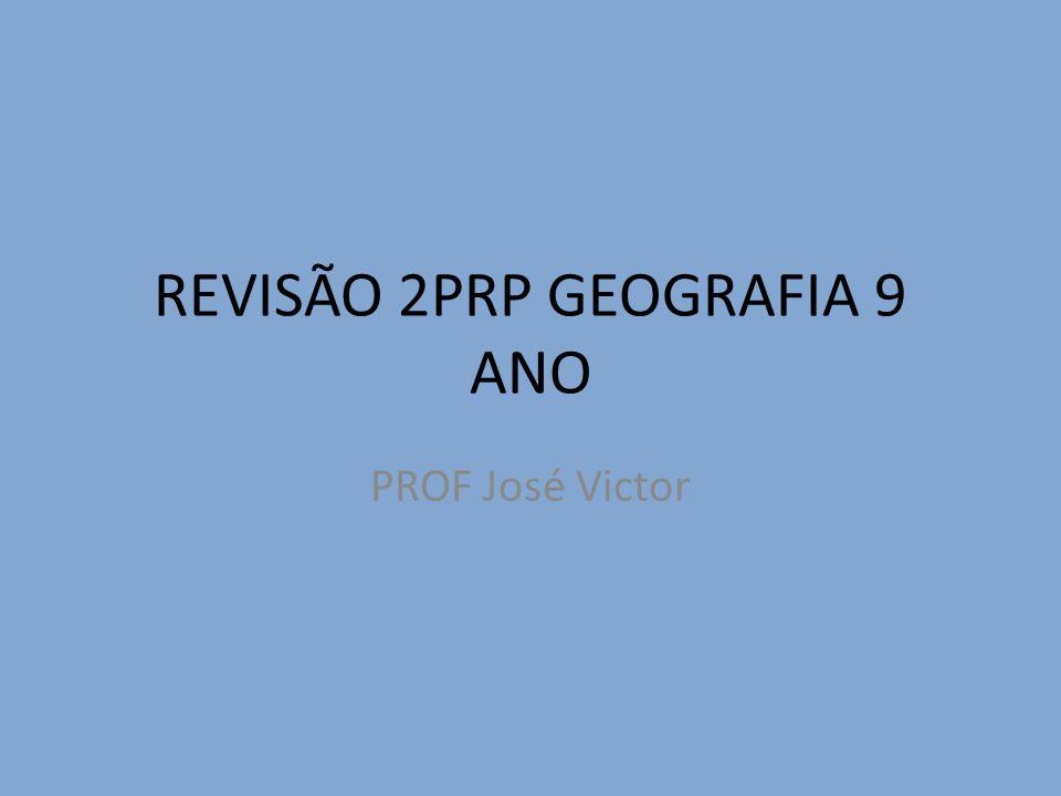 REVISÃO 2PRP GEOGRAFIA 9 ANO PROF José Victor