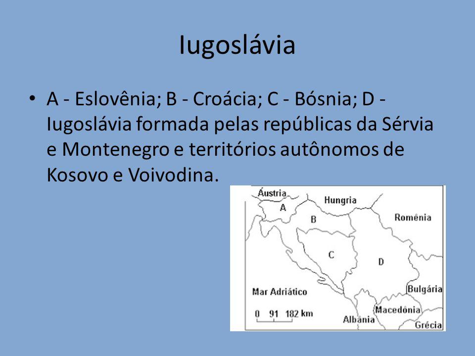 Iugoslávia A - Eslovênia; B - Croácia; C - Bósnia; D - Iugoslávia formada pelas repúblicas da Sérvia e Montenegro e territórios autônomos de Kosovo e