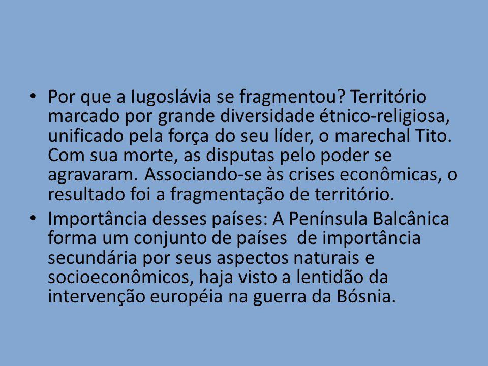 Por que a Iugoslávia se fragmentou? Território marcado por grande diversidade étnico-religiosa, unificado pela força do seu líder, o marechal Tito. Co