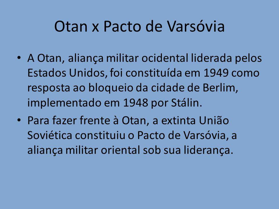 Otan x Pacto de Varsóvia A Otan, aliança militar ocidental liderada pelos Estados Unidos, foi constituída em 1949 como resposta ao bloqueio da cidade