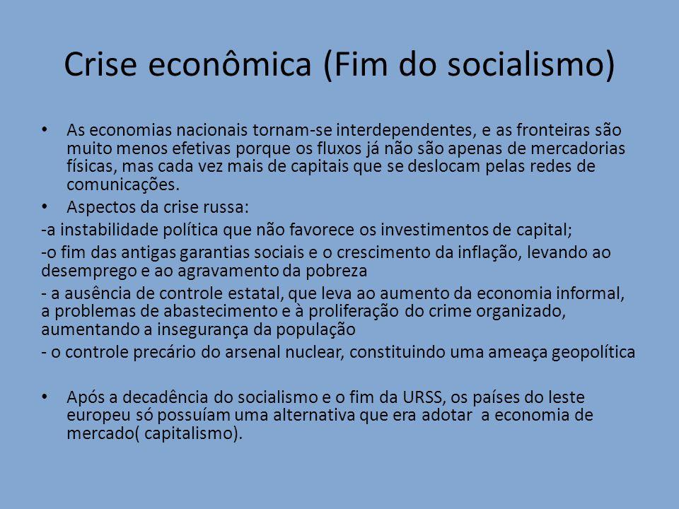Crise econômica (Fim do socialismo) As economias nacionais tornam-se interdependentes, e as fronteiras são muito menos efetivas porque os fluxos já nã