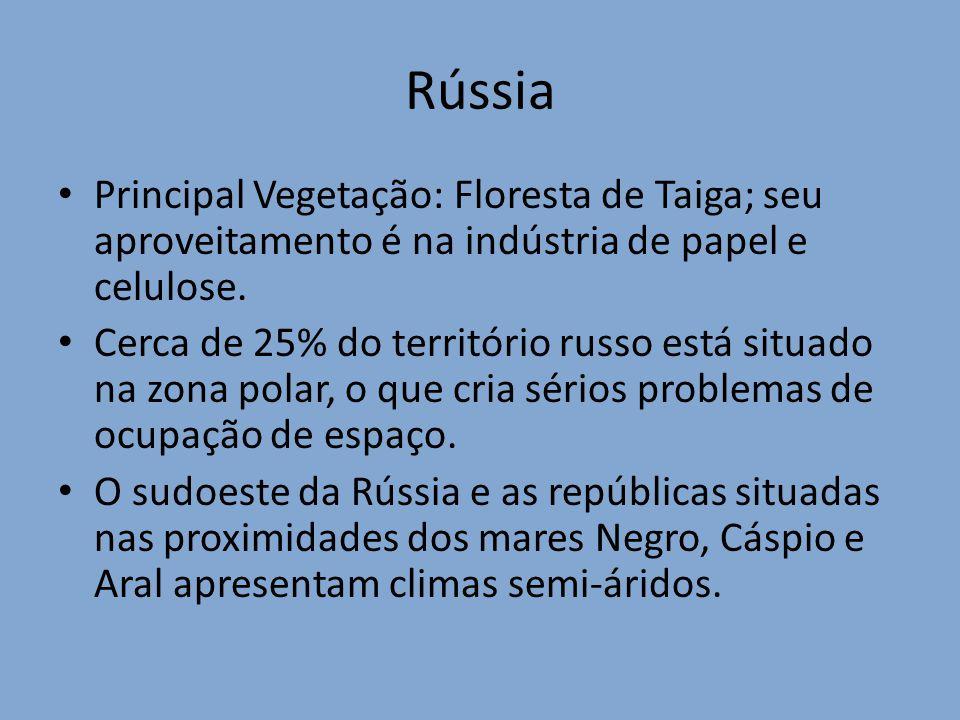 Rússia Principal Vegetação: Floresta de Taiga; seu aproveitamento é na indústria de papel e celulose. Cerca de 25% do território russo está situado na