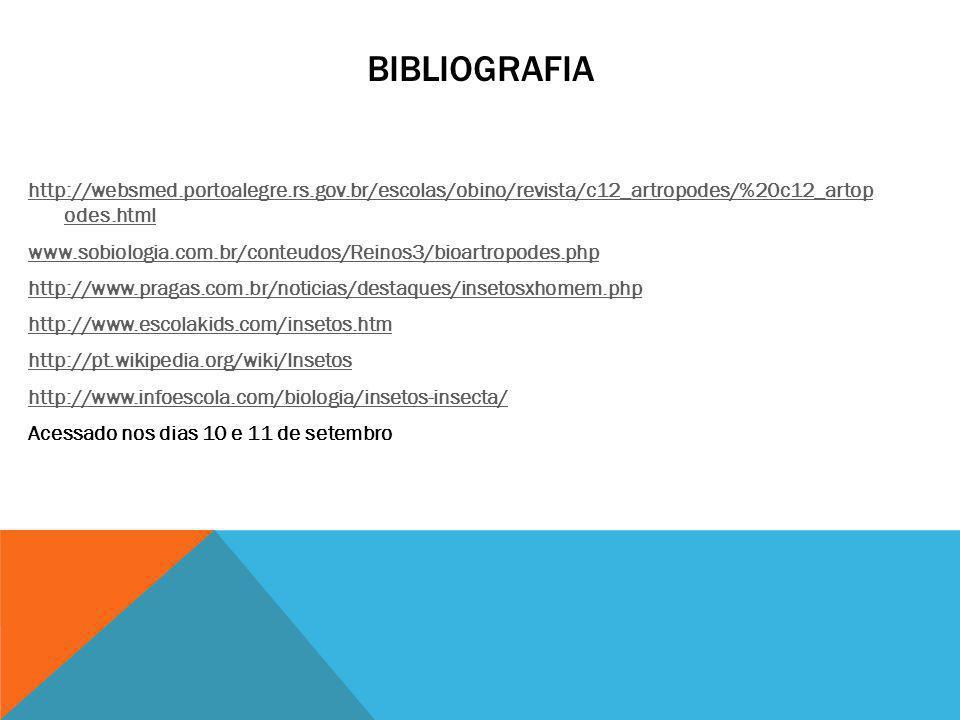 BIBLIOGRAFIA http://websmed.portoalegre.rs.gov.br/escolas/obino/revista/c12_artropodes/%20c12_artop odes.html www.sobiologia.com.br/conteudos/Reinos3/