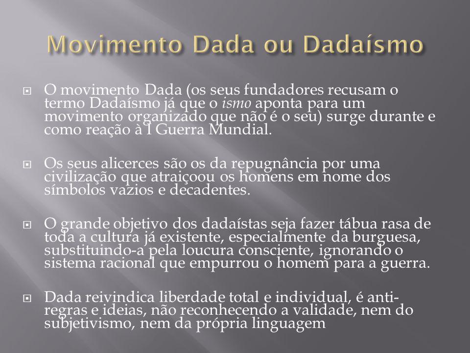 O movimento Dada (os seus fundadores recusam o termo Dadaísmo já que o ismo aponta para um movimento organizado que não é o seu) surge durante e como reação à I Guerra Mundial.