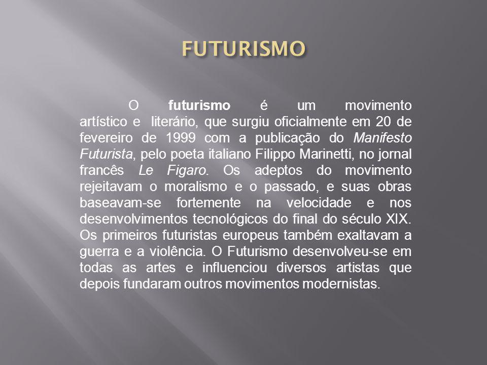 O futurismo é um movimento artístico e literário, que surgiu oficialmente em 20 de fevereiro de 1999 com a publicação do Manifesto Futurista, pelo poeta italiano Filippo Marinetti, no jornal francês Le Figaro.