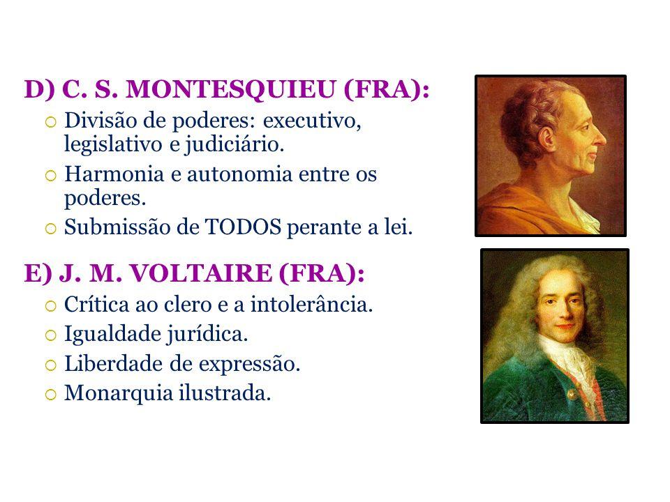 D) C. S. MONTESQUIEU (FRA): Divisão de poderes: executivo, legislativo e judiciário. Harmonia e autonomia entre os poderes. Submissão de TODOS perante