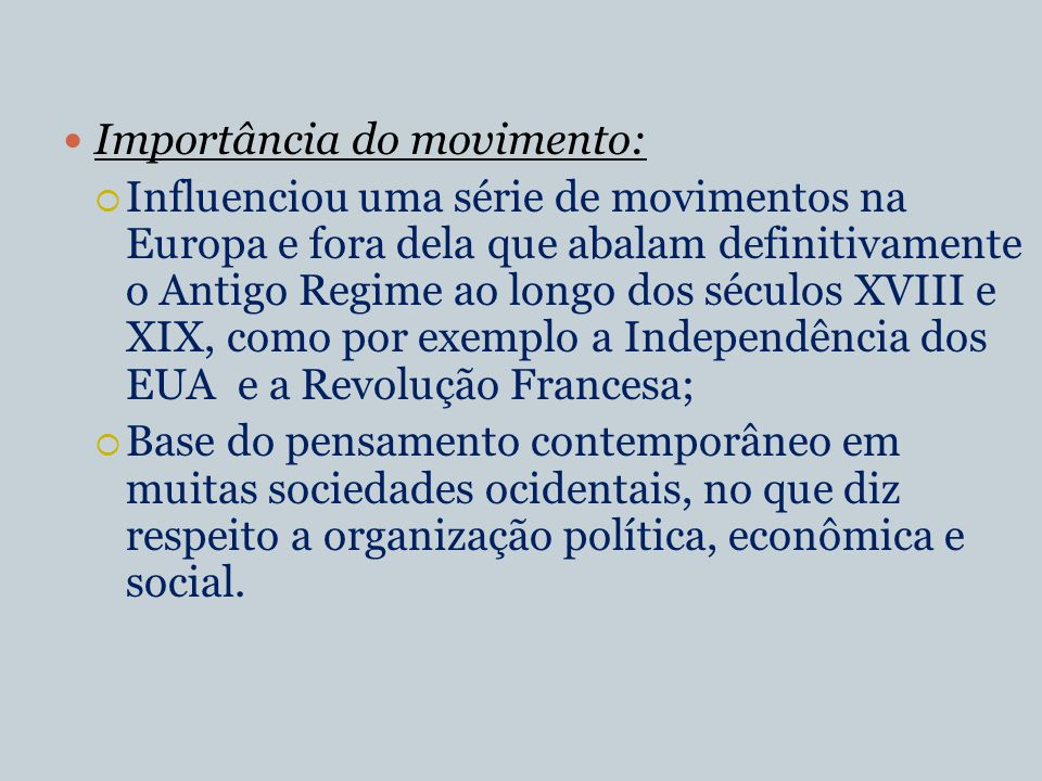 Importância do movimento: Influenciou uma série de movimentos na Europa e fora dela que abalam definitivamente o Antigo Regime ao longo dos séculos XV