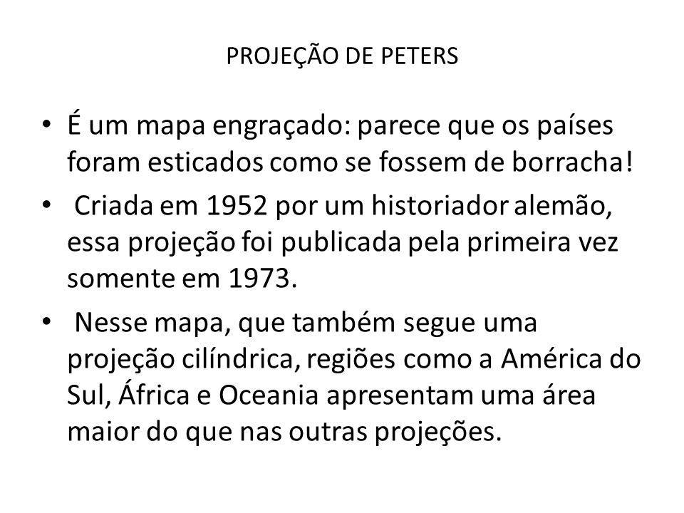 PROJEÇÃO DE PETERS É um mapa engraçado: parece que os países foram esticados como se fossem de borracha! Criada em 1952 por um historiador alemão, ess