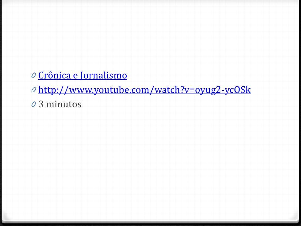 0 Crônica e Jornalismo Crônica e Jornalismo 0 http://www.youtube.com/watch?v=oyug2-ycOSk http://www.youtube.com/watch?v=oyug2-ycOSk 0 3 minutos