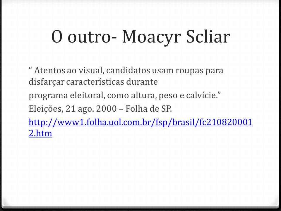 O outro- Moacyr Scliar Atentos ao visual, candidatos usam roupas para disfarçar características durante programa eleitoral, como altura, peso e calvíc