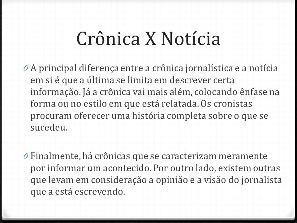 Crônica X Notícia 0 A principal diferença entre a crônica jornalística e a notícia em si é que a última se limita em descrever certa informação. Já a