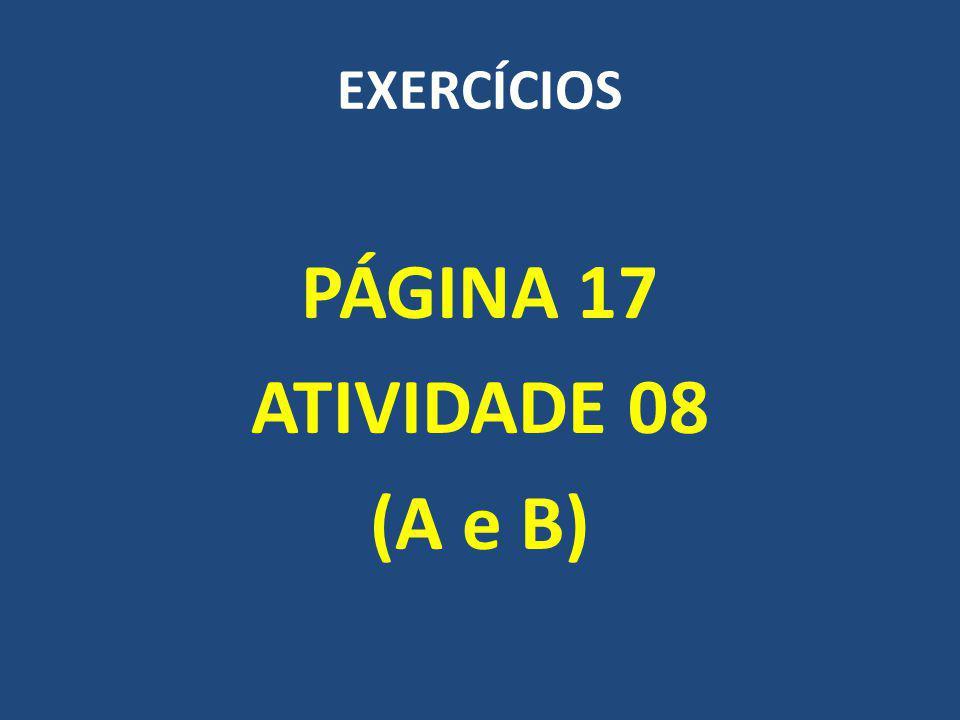 EXERCÍCIOS PÁGINA 17 ATIVIDADE 08 (A e B)