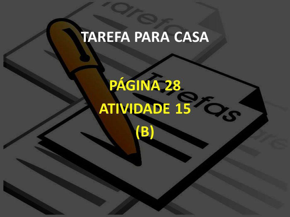 TAREFA PARA CASA PÁGINA 28 ATIVIDADE 15 (B)