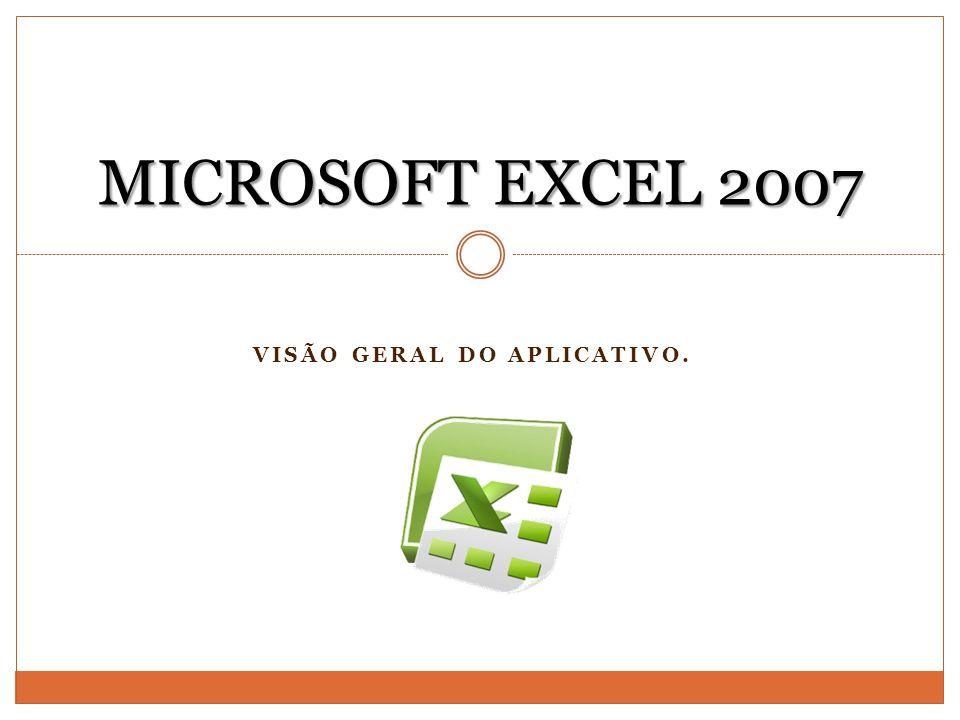VISÃO GERAL DO APLICATIVO. MICROSOFT EXCEL 2007