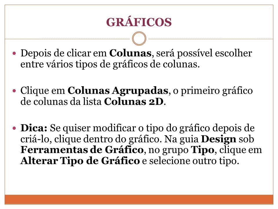 GRÁFICOS Depois de clicar em Colunas, será possível escolher entre vários tipos de gráficos de colunas.