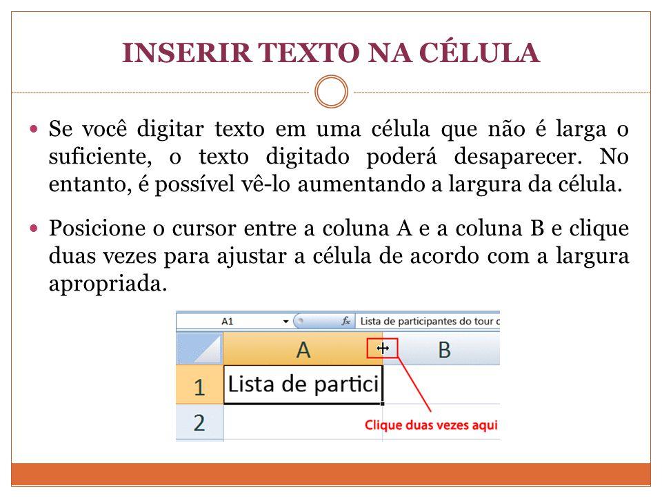 INSERIR TEXTO NA CÉLULA Se você digitar texto em uma célula que não é larga o suficiente, o texto digitado poderá desaparecer.