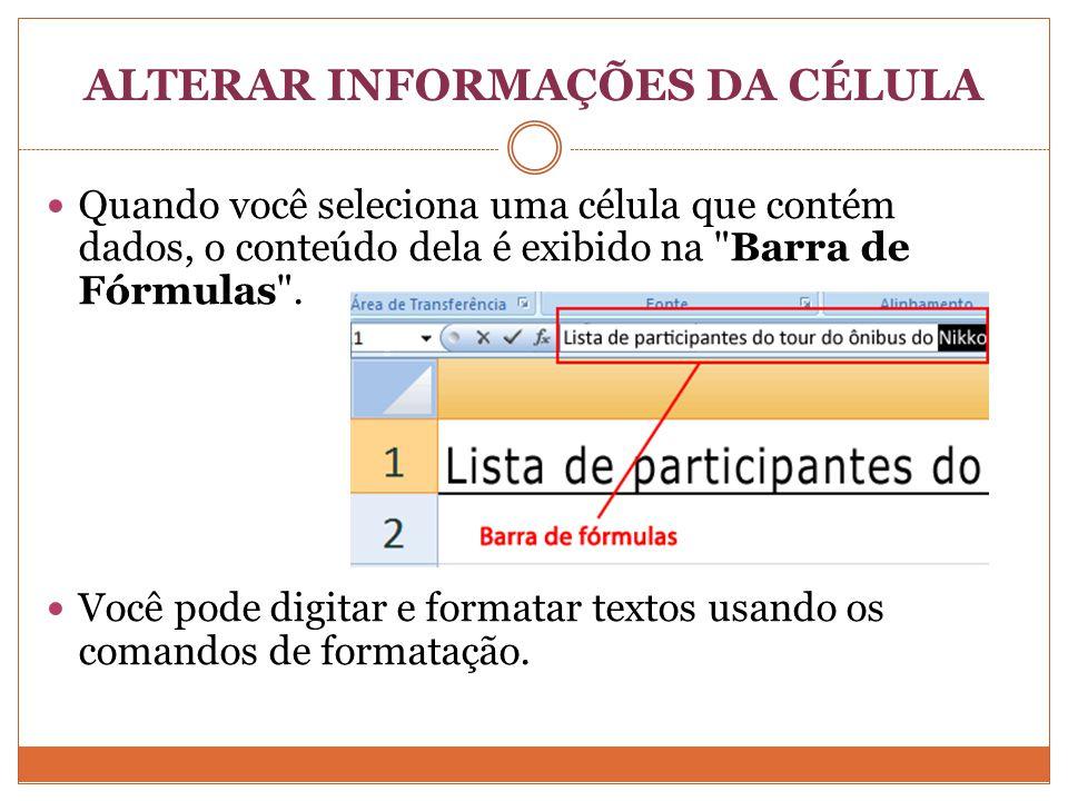 ALTERAR INFORMAÇÕES DA CÉLULA Quando você seleciona uma célula que contém dados, o conteúdo dela é exibido na Barra de Fórmulas .