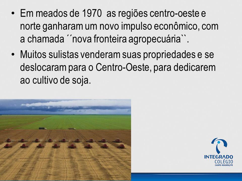 Em meados de 1970 as regiões centro-oeste e norte ganharam um novo impulso econômico, com a chamada ´´nova fronteira agropecuária``. Muitos sulistas v